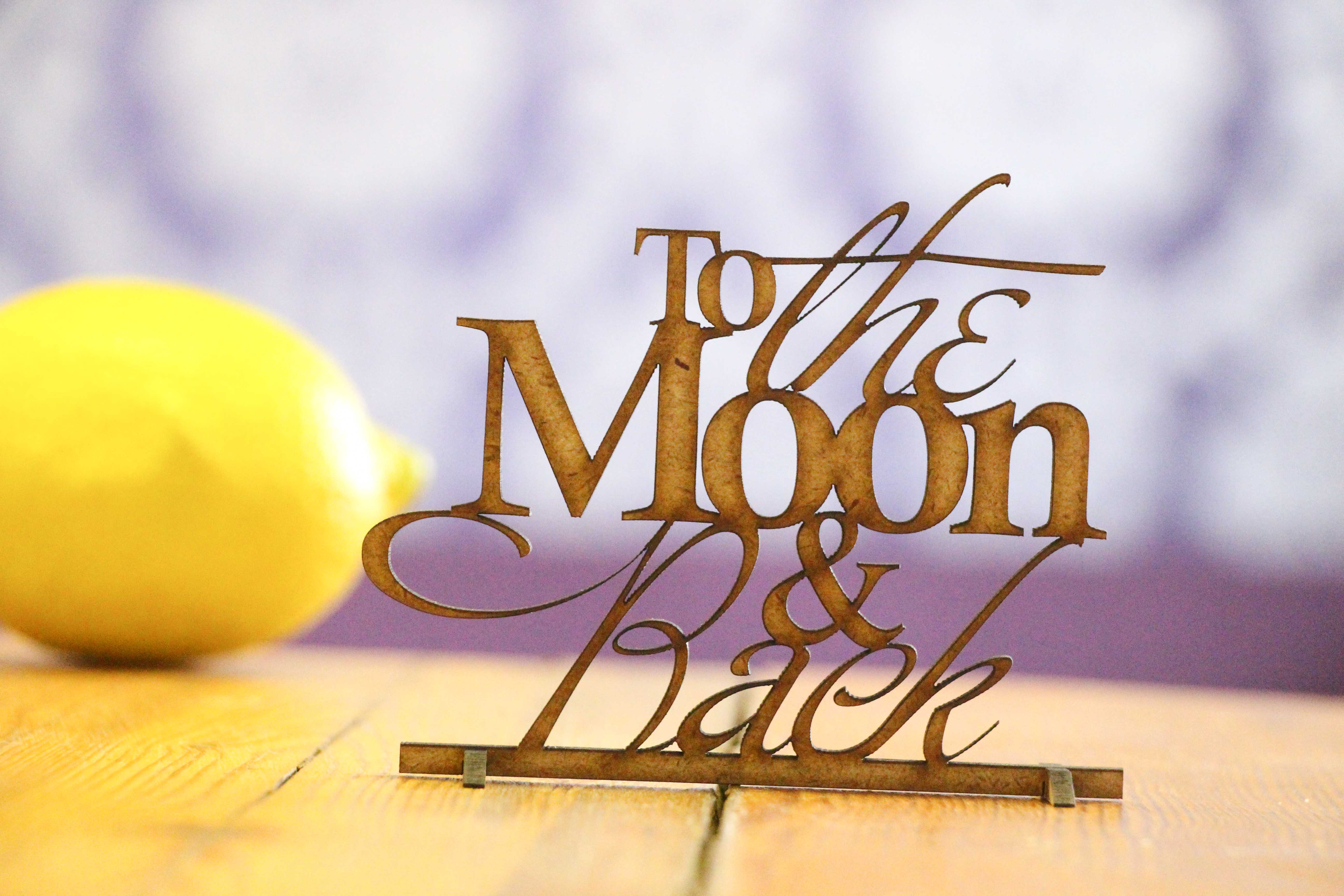 """Laser Cut 'To The Moon and Back"""" Table name"""